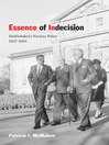Essence of Indecision (eBook): Diefenbaker's Nuclear Policy, 1957-1963