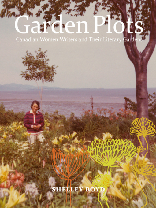 Garden Plots (eBook): Canadian Women Writers and Their Literary Gardens