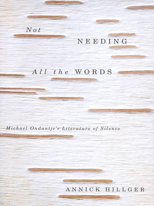 Not Needing all the Words (eBook): Michael Ondaatje's Literature of Silence