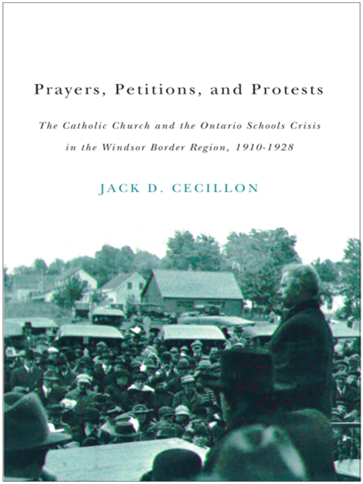 Prayers, Petitions, and Protests (eBook): The Catholic Church and the Ontario Schools Crisis in the Windsor Border Region, 1910-1928