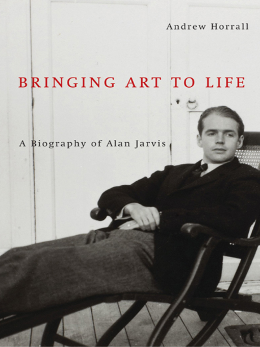 Bringing Art to Life (eBook): A Biography of Alan Jarvis