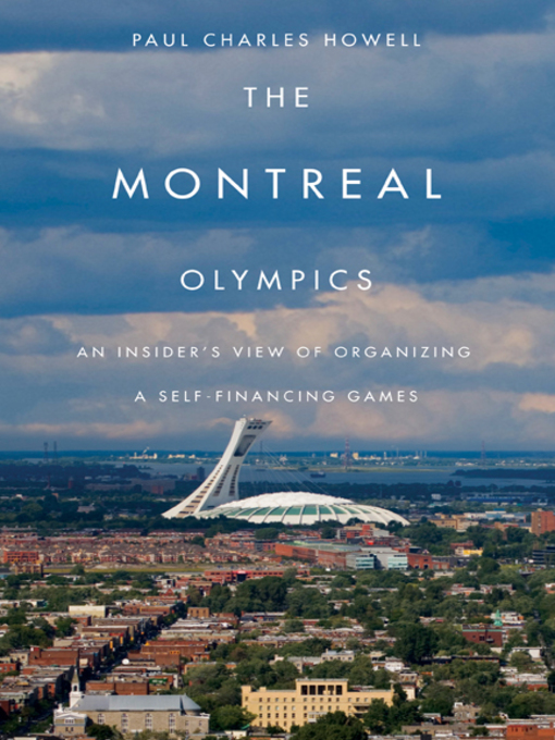 Montreal Olympics (eBook): An Insider's View of Organizing a Self-financing Games