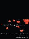 Branding Canada (eBook): Projecting Canada's Soft Power through Public Diplomacy