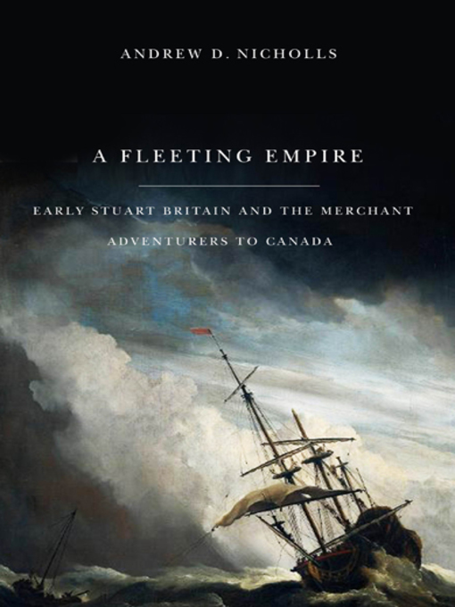 Fleeting Empire (eBook): Early Stuart Britain and the Merchant Adventurers to Canada