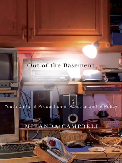Out of the Basement (eBook): Youth Cultural Production in Practice and in Policy