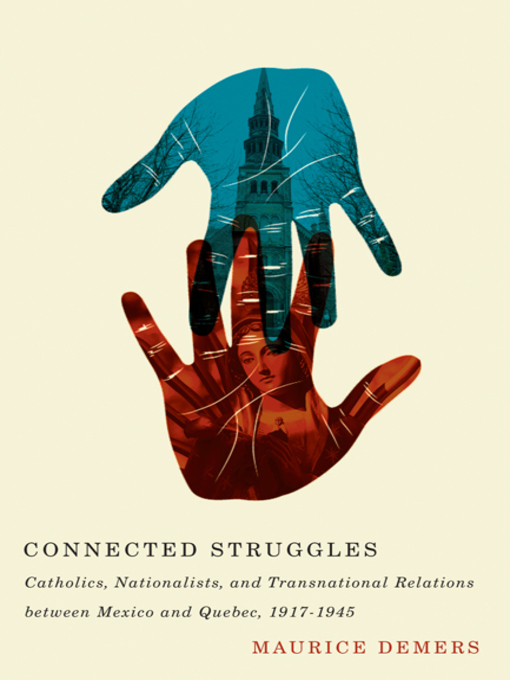 Connected Struggles (eBook): Catholics, Nationalists, and Transnational Relations between Mexico and Quebec, 1917-1945