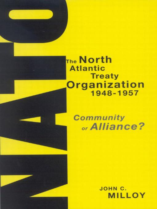The North Atlantic Treaty Organization, 1948-1957 (eBook): Community or Alliance?