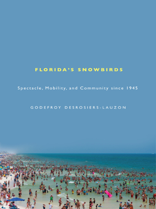 Florida's Snowbirds (eBook): Spectacle, Mobility, and Community since 1945