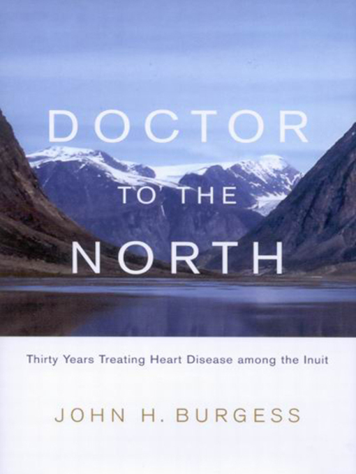 Doctor to the North (eBook): Thirty Years Treating Heart Disease among the Inuit