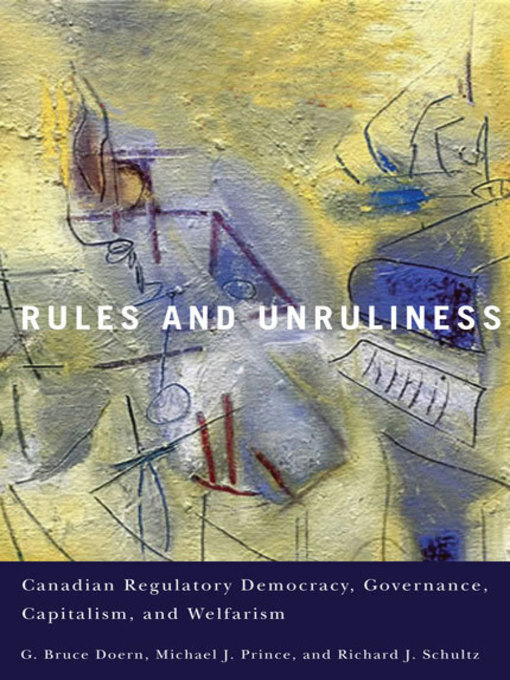 Rules and Unruliness (eBook): Canadian Regulatory Democracy, Governance, Capitalism, and Welfarism
