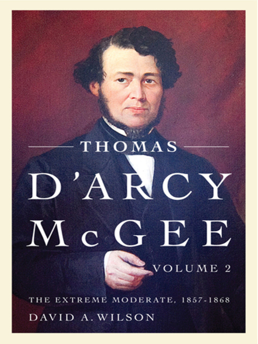 Thomas D'Arcy McGee (eBook): The Extreme Moderate, 1857-1868