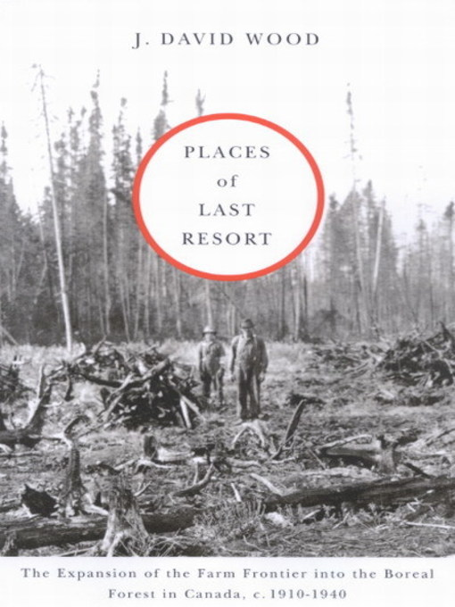 Places of Last Resort (eBook): The Expansion of the Farm Frontier into the Boreal Forest in Canada, c. 1910-1940