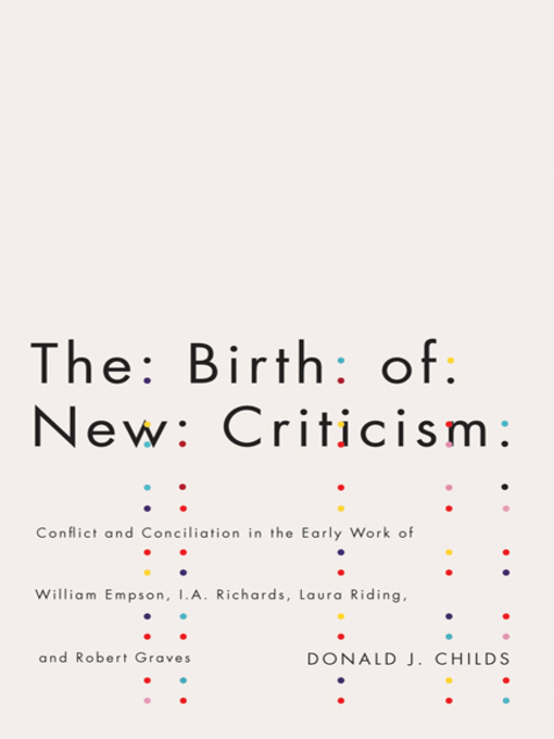 The Birth of New Criticism (eBook): Conflict and Conciliation in the Early Work of William Empson, I.A. Richards, Robert Graves, and Laura Riding