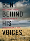 Ben Behind His Voices (MP3): One Family's Journey From The Chaos of Schizophrenia To Hope