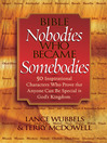 Bible Nobodies Who Became Somebodies (eBook): 50 Inspirational Characters Who Prove that Anyone Can Be Special in God's Kingdom