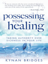 Possessing Your Healing (eBook): Taking Authority Over Sickness in Your Life