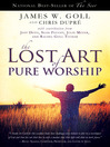 The Lost Art of Pure Worship (eBook)