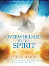 Overwhelmed by the Spirit (eBook): Empowered to Manifest the Glory of God Throughout the Earth