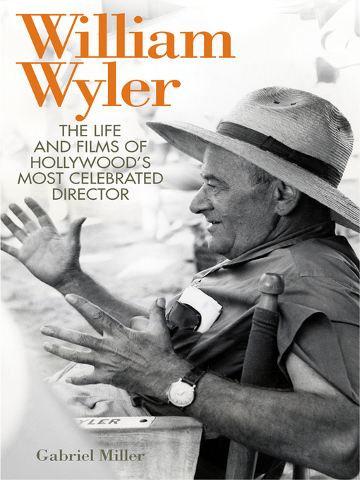 William Wyler (eBook): The Life and Films of Hollywood's Most Celebrated Director