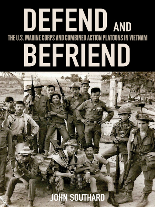 Defend and Befriend (eBook): The U.S. Marine Corps and Combined Action Platoons in Vietnam