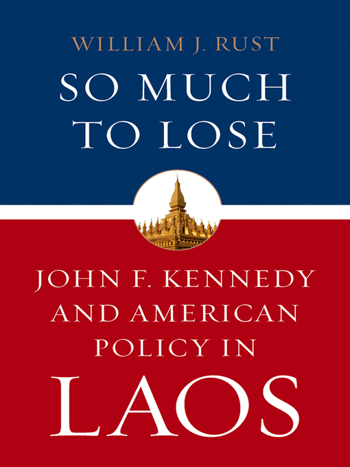 So Much to Lose (eBook): John F. Kennedy and American Policy in Laos