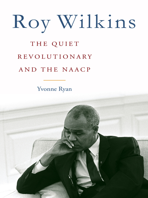 Roy Wilkins (eBook): The Quiet Revolutionary and the NAACP