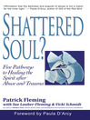 Shattered Soul? (eBook): Five Pathways to Healing the Spirit after Abuse and Trauma