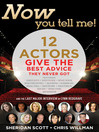 Now You Tell Me! 12 Actors Give the Best Advice They Never Got (eBook)