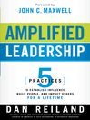 Amplified Leadership (eBook): 5 practices to establish influence, build people, and impact others for a lifetime