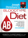 Joseph Christiano's Bloodtype Diet AB (eBook): A custom eating plan for losing weight, fighting disease, and staying healthy for people with type A