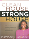 Clean House, Strong House (eBook): A practical guide to understanding spiritual warfare, demonic strongholds and deliverance