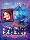 The Trouble with Polly Brown (eBook): The Polly Brown Trilogy, Book 2