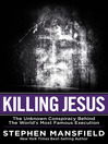 Killing Jesus (eBook): The Unknown Conspiracy Behind the World's Most Famous Execution