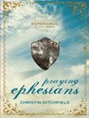Praying Ephesians (eBook): Live Strong! You've Been Chosen for Greatness