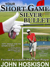 Your Short Game Silver Bullet (eBook): Golf Swing Drills for Club Head Control
