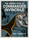 The Midlife Crisis of Commander Invincible (eBook): A Novel