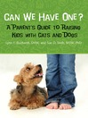 Can We Have One? (eBook): A Parent's Guide to Raising Kids with Cats and Dogs