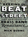 Keeping the Beat on the Street (eBook): The New Orleans Brass Band Renaissance
