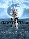 How Frankenstein Did It (eBook)