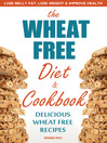 The Wheat Free Diet & Cookbook (eBook): Lose Belly Fat, Lose Weight, and Improve Health with Delicious Wheat Free Recipes