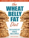 Wheat Belly Fat Diet (eBook): Lose Weight, Lose Belly Fat, Improve Health, Including 50 Wheat Free Recipes