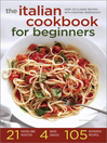 The Italian Cookbook for Beginners (eBook): Over 100 Classic Recipes with Everyday Ingredients
