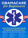 ObamaCare for Beginners (eBook): Your Survival Guide Book to Beating ObamaCare