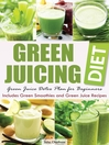 Green Juicing Diet (eBook): Green Juice Detox Plan for Beginners—Includes Green Smoothies and Green Juice Recipes