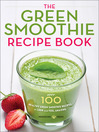 The Green Smoothie Recipe Book (eBook): Over 100 Healthy Green Smoothie Recipes to Look and Feel Amazing