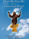 What Do You Do with a Chocolate Jesus? (MP3): An Irreverent History of Christianity