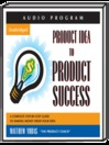 Product Idea to Product Success (MP3): A Complete Step-by-Step Guide to Making Money from Your Idea