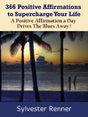 366 Positive Affirmations to Supercharge Your Life (MP3): A Positive Affirmation a Day Drives the Blues Away!