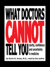 What Doctors Cannot Tell You (MP3): Clarity, Confidence and Uncertainty in Medicine