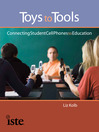 Toys to Tools (eBook): Connecting Student Cell Phones to Education